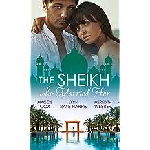 The Sheikh Who Married Her: One Desert Night / Strangers in the Desert / Desert Doctor, Secret Sheikh (Mills & Boon M&B)