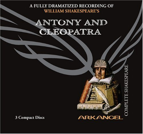 Antony and Cleopatra (Arkangel Shakespeare) by William Shakespeare (2005-12-15)