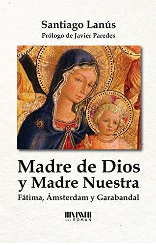 Madre de Dios y Madre Nuestra: Fátima, Ámsterdam y Garabandal por Santiago  Lanús