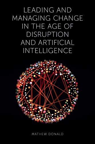 Leading and Managing Change in the Age of Disruption and Artificial Intelligence (English Edition)