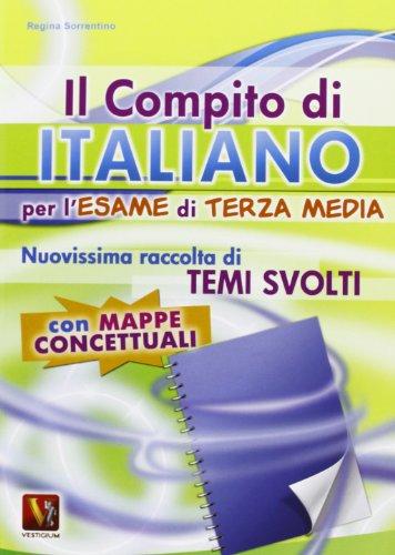 Il compito di italiano per l'esame di terza media. Nuovissima raccolta di temi svolti