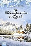 Ein Weihnachtsmärchen in Kanada: Roman - Lara Hill