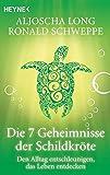 Die 7 Geheimnisse der Schildkröte. Den Alltag entschleunigen, das Leben entdecken - Aljoscha Long, Ronald Schweppe