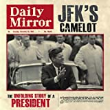 JFK's Camelot: The Unfolding Story of a President by Adam Powley (2013-12-01)