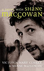 A Drink with Shane MacGowan by Victoria Mary Clarke (2014-10-09)