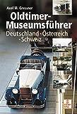 Oldtimer-Museumsführer: Deutschland - Österreich - Schweiz