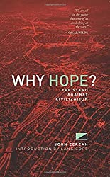 Why Hope?: The Stand Against Civilization by John Zerzan (2015-11-10)