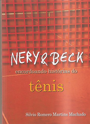 Nery & Beck: encordoando histórias do tênis (Portuguese Edition) por Silvio Romero Martins Machado