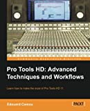 Pro Tools HD: Advanced Techniques and Workfl ows