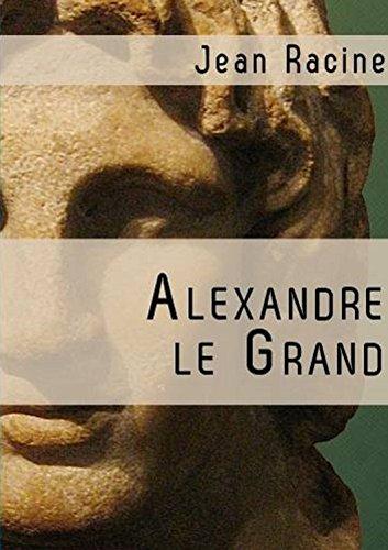 ALEXANDRE LE GRAND (Edition Intégrale - Version Entièrement Illustrée) par Jean  Racine