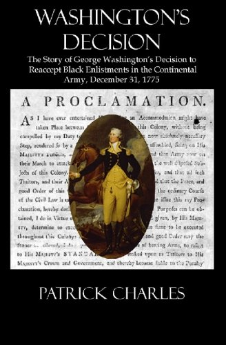 Washington's Decision: The Story of George Washington's Decision to Reaccept Black Enlistments in the Continental Army, December 31, 1775