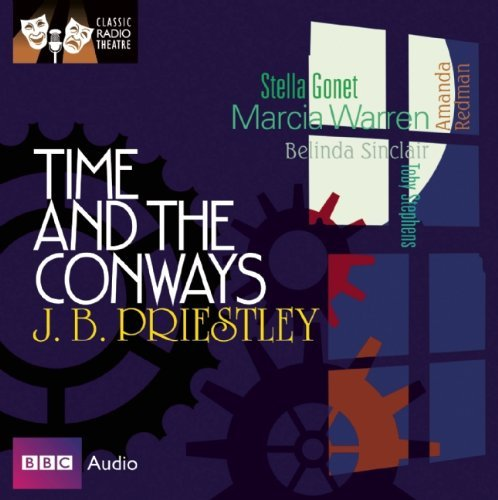 By J. B. Priestley Time and the Conways (Classic Radio Theatre) [Audio CD]