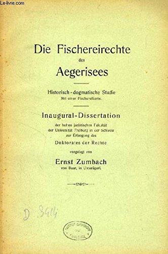 DIE FISCHEREIRECHTE DES AEGERISEES, HISTORISCH-DOGMATISCHE STUDIE (INAUGURAL-DISSERTATION)
