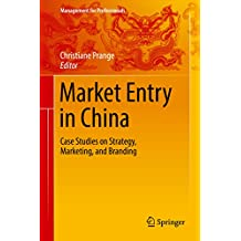 Market Entry in China: Case Studies on Strategy, Marketing, and Branding (Management for Professionals) (English Edition)