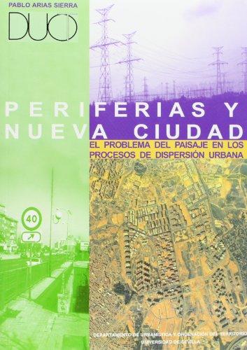 Periferias y nueva ciudad.: El problema del paisaje en los procesos de dispersión urbana (Serie Arquitectura)