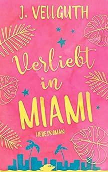 Verliebt in Miami: Liebesroman von [J. Vellguth]