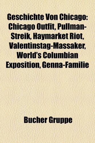 Geschichte Von Chicago: Chicago Outfit, Pullman-Streik, Haymarket Riot, Valentinstag-Massaker, World's Columbian Exposition, ()