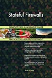 Stateful Firewalls All-Inclusive Self-Assessment - More than 710 Success Criteria, Instant Visual Insights, Comprehensive Spreadsheet Dashboard, Auto-Prioritized for Quick Results