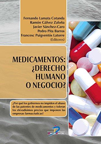 Medicamentos: ¿Derecho humano o negocio?:¿Por qué los gobiernos no impiden el abuso de las patentes de medicamentos y toleran los elevadísimos precios que imponen las farmacéuticas?