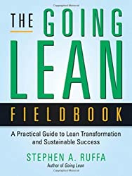 The Going Lean Fieldbook: A Practical Guide to Lean Transformation and Sustainable Success by Stephen A Ruffa (2011-01-01)