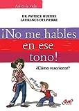 ¡No me hables en ese tono!: ¿Cómo reaccionar? (Asi Es la Vida) (Spanish Edition)