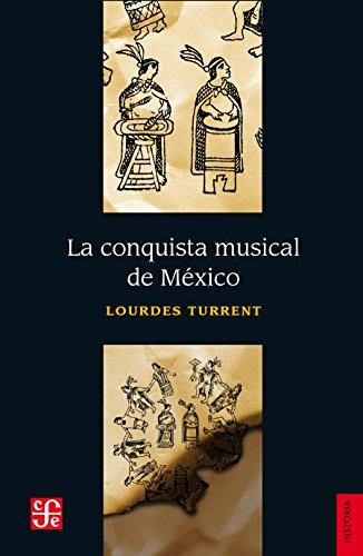La conquista musical de México (Seccion De Obras De Historia) por Lourdes Turrent