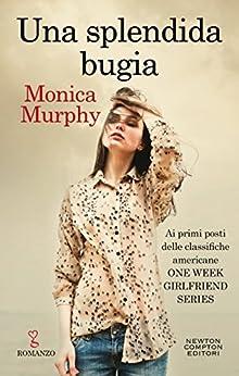 Una splendida bugia (One Week Girlfriend Vol. 6) di [Murphy, Monica]