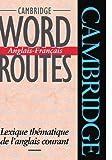 Telecharger Livres Cambridge Word Routes Anglais Francais Lexique thematique de l anglais courant (PDF,EPUB,MOBI) gratuits en Francaise