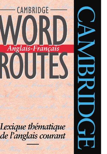 Cambridge Word Routes Anglais-Français: Lexique thématique de l'anglais courant