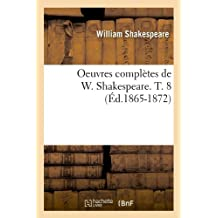 Oeuvres Completes de W. Shakespeare. T. 8 (Ed.1865-1872) (Litterature)