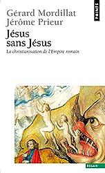 J'Sus Sans J'Sus. La Christianisation de L'Empire Romain