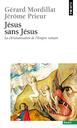 Jésus sans Jésus. La christianisation de l'Empire par Gerard Mordillat