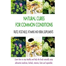 Natural Cures for Common Conditions: Learn How to Stay Healthy and Help the Body Using Alternative Medicine, Herbals, Vitamins, Fruits and Vegetables by Stacey Chillemi (2013-10-29)