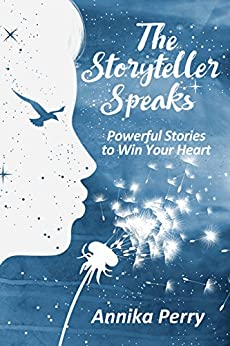 THE STORYTELLER SPEAKS: Powerful Stories to Win Your Heart (English Edition) par [Perry, Annika]