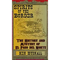 Spirits of the Border: The History and Mystery of El