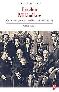 Le clan Mikhalkov: Culture et pouvoirs en Russie par Cécile Vaissié