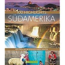 100 Highlights Südamerika: Alle Ziele, die Sie gesehen haben sollten