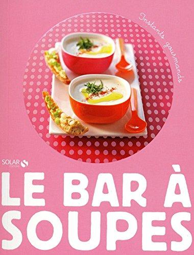 LE BAR A SOUPES - INSTANTS GOURMANDS par Collectif