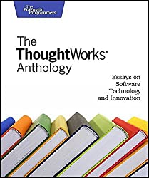 [(The Thoughtworks Anthology : Essays on Software Technology and Innovation)] [By (author) Thoughtworks Inc.] published on (April, 2008)