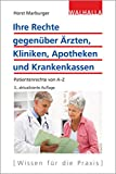 Ihre Rechte gegenüber Ärzten, Kliniken, Apotheken und Krankenkassen: Patientenrechte von A-Z