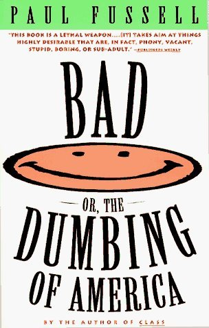 Bad, or the Dumbing of America by Paul Fussell (1993-01-01)