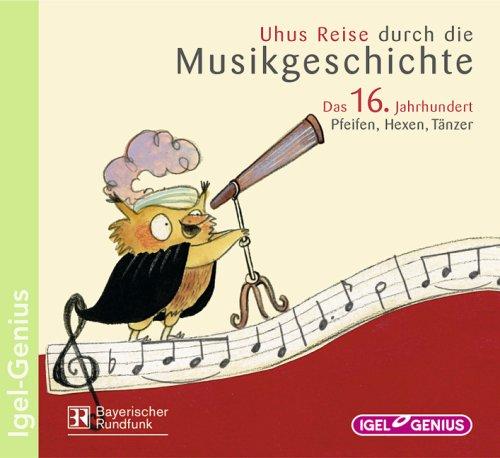 Uhus Reise durch die Musikgeschichte: Das 16. Jahrhundert: Pfeifen, Hexen, Tänzer