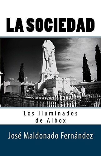 La Sociedad. Los Iluminados de Albox: Los Iluminados de Albox por José Maldonado Fernández
