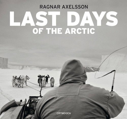 Last Days of the Arctic: Ragnar Axelsson por Ragnar Axelsson