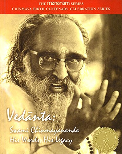 Vedanta: Swami Chinmayananda His Words, His Legacy