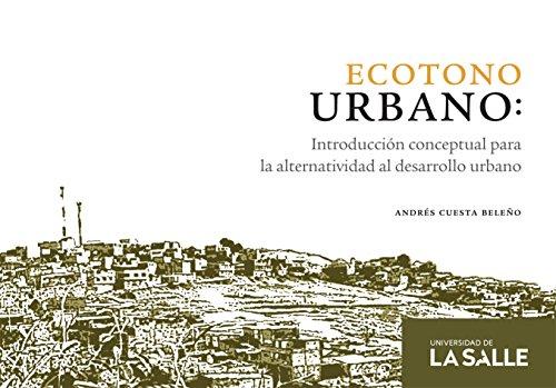 Ecotono urbano: Introducción conceptual para la alternatividad al desarrollo urbano por Andrés Cuesta Beleño