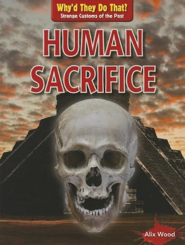 Human Sacrifice (Why'd They Do That? Strange Customs of the Past)