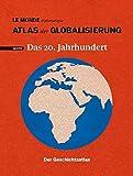 Atlas der Globalisierung spezial: Das 20. Jahrhundert. Der Geschichtsatlas -