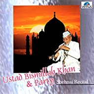 Ustad Bismillah Khan and Party: Shehnai