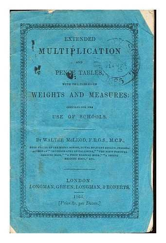 Extended multiplication and pence tables : with tables of weights and measures, compiled for the use of schools